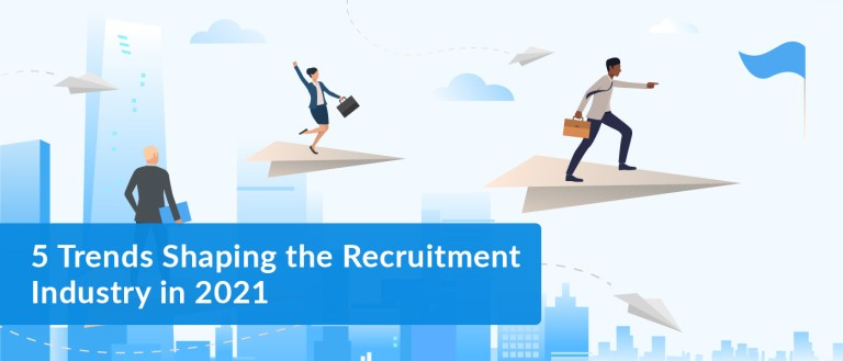 5 Trends Shaping the Recruitment Industry in 2021