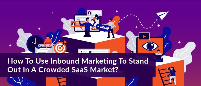How To Use Inbound Marketing To Stand Out In A Crowded SaaS Market?