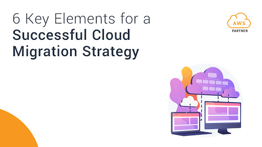 6 Key Elements for a Successful Cloud Migration Strategy