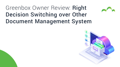 Greenbox Owner Review: Right Decision Switching over Other Document Management System